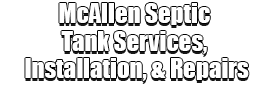 McAllen Septic Tank Services, Installation, & Repairs Logo-We offer Septic Service & Repairs, Septic Tank Installations, Septic Tank Cleaning, Commercial, Septic System, Drain Cleaning, Line Snaking, Portable Toilet, Grease Trap Pumping & Cleaning, Septic Tank Pumping, Sewage Pump, Sewer Line Repair, Septic Tank Replacement, Septic Maintenance, Sewer Line Replacement, Porta Potty Rentals